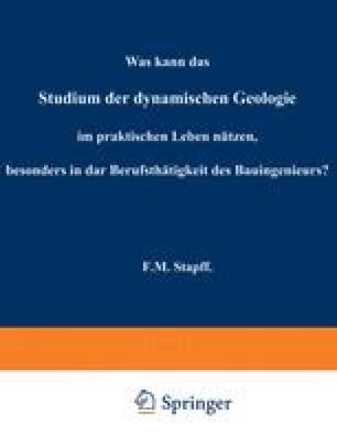 Was kann das Studium der dynamischen Geologie im praktischen Leben nützen, besonders in der Berufsthätigkeit des Bauingenieurs?