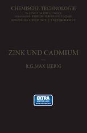 Zink und Cadmium und ihre Gewinnung aus Erzen und Nebenprodukten