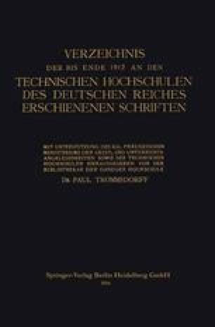 Verzeichnis der bis Ende 1912 an den Technischen Hochschulen des Deutschen Reiches Erschienenen Schriften