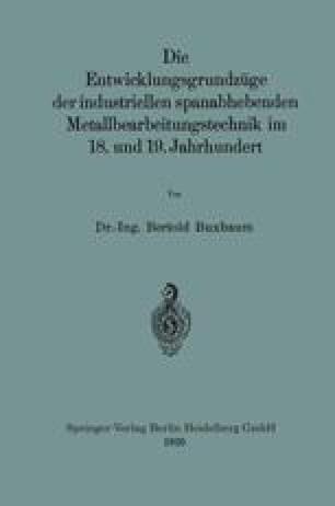 Die Entwicklungsgrundzüge der industriellen spanabhebenden Metallbearbeitungstechnik im 18. und 19. Jahrhundert