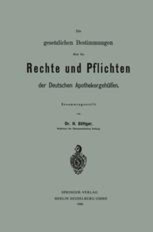 Die gesetzlichen Bestimmungen über die Rechte und Pflichten der Deutschen Apothekergehülfen