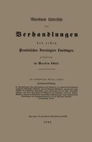 Geordnete Uebersicht der Verhandlungen des ersten Preussischen Vereinigten Landtages, gehalten in Berlin 1847