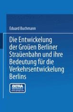 Die Entwickelung der Großen Berliner Straßenbahn und ihre Bedeutung für die Verkehrsentwickelung Berlins