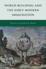 World-Building and the Early Modern Imagination