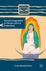 Sacred Iconographies in Chicana Cultural Productions