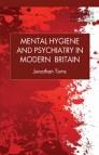 Mental Hygiene and Psychiatry in Modern Britain