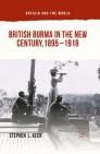 British Burma in the New Century, 1895–1918