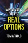 A Pragmatic Guide to Real Options