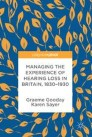 Managing the Experience of Hearing Loss in Britain, 1830–1930