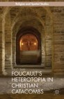 Foucault's Heterotopia in Christian Catacombs