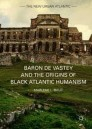 Baron de Vastey and the Origins of Black Atlantic Humanism