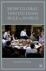 How Global Institutions Rule the World