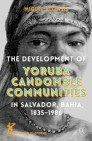 The Development of Yoruba Candomble Communities in Salvador, Bahia, 1835-1986