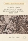 Prophecy and Eschatology in the Transatlantic World, 1550−1800