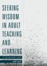 Seeking Wisdom in Adult Teaching and Learning