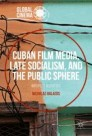 Cuban Film Media, Late Socialism, and the Public Sphere