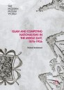 Islam and Competing Nationalisms in the Middle East, 1876-1926