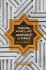 Muslims, Money, and Democracy in Turkey