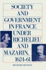 Society And Government In France Under Richelieu And Mazarin  1624-61