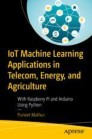 IoT Machine Learning Applications in Telecom, Energy, and Agriculture