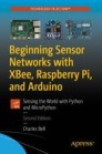 Beginning Sensor Networks with XBee, Raspberry Pi, and Arduino