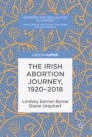 The Irish Abortion Journey, 1920–2018