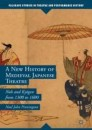 A New History of Medieval Japanese Theatre