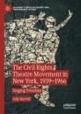 The Civil Rights Theatre Movement in New York, 1939–1966