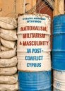 Nationalism, Militarism and Masculinity in Post-Conflict Cyprus