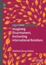 Imagining Disarmament, Enchanting International Relations