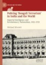 Policing 'Bengali Terrorism' in India and the World