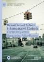 Detroit School Reform in Comparative Contexts