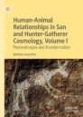 Human-Animal Relationships in San and Hunter-Gatherer Cosmology, Volume I