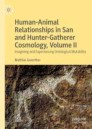 Human-Animal Relationships in San and Hunter-Gatherer Cosmology, Volume II