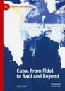 Cuba, From Fidel to Raúl and Beyond