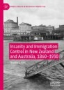 Insanity and Immigration Control in New Zealand and Australia, 1860–1930