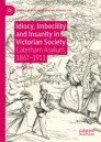 Idiocy, Imbecility and Insanity in Victorian Society