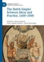 The Dutch Empire between Ideas and Practice, 1600–2000
