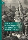 Joan of Arc on the Stage and Her Sisters in Sublime Sanctity