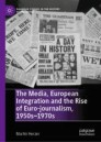 The Media, European Integration and the Rise of Euro-journalism, 1950s–1970s