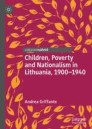 Children, Poverty and Nationalism in Lithuania, 1900–1940
