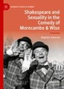 Shakespeare and Sexuality in the Comedy of Morecambe & Wise