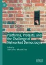 Platforms, Protests, and the Challenge of Networked Democracy