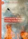 Postcolonial Modernity and the Indian Novel