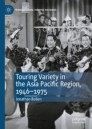 Touring Variety in the Asia Pacific Region, 1946–1975