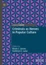 Criminals as Heroes in Popular Culture
