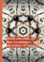 World Literature, Non-Synchronism, and the Politics of Time