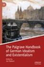 The Palgrave Handbook of German Idealism and Existentialism