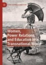 Women, Power Relations, and Education in a Transnational World