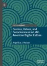Cosmos, Values, and Consciousness in Latin American Digital Culture